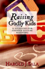 Raising Godly Kids – 52 Guidelines for Counter-Cultural Parenting